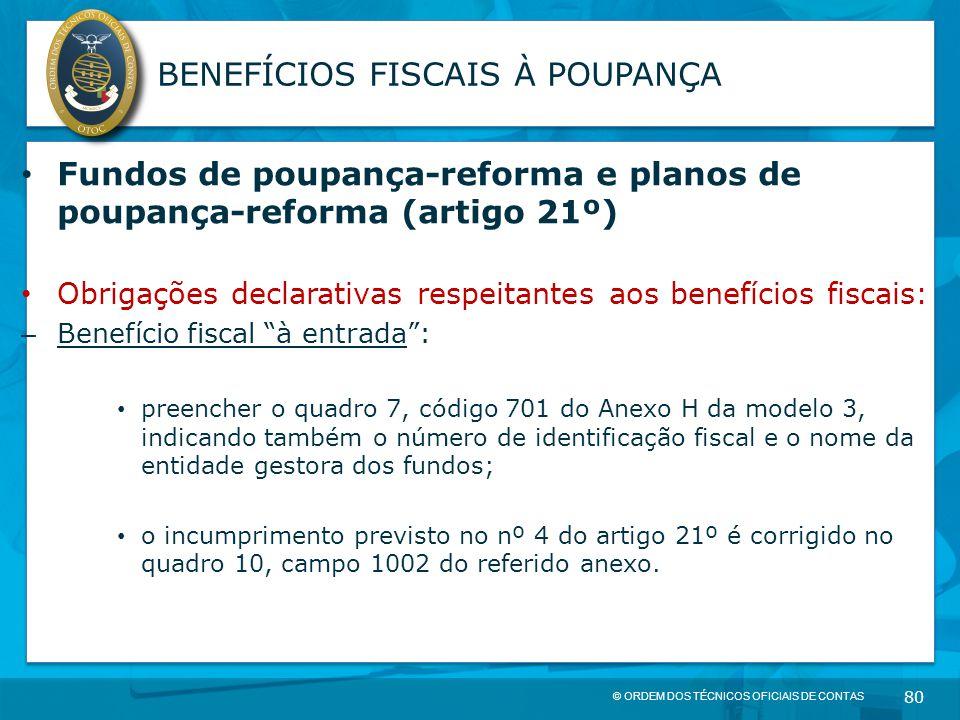 © ORDEM DOS TÉCNICOS OFICIAIS DE CONTAS 80 BENEFÍCIOS FISCAIS À POUPANÇA Fundos de poupança-reforma e planos de poupança-reforma (artigo 21º) Obrigaçõ