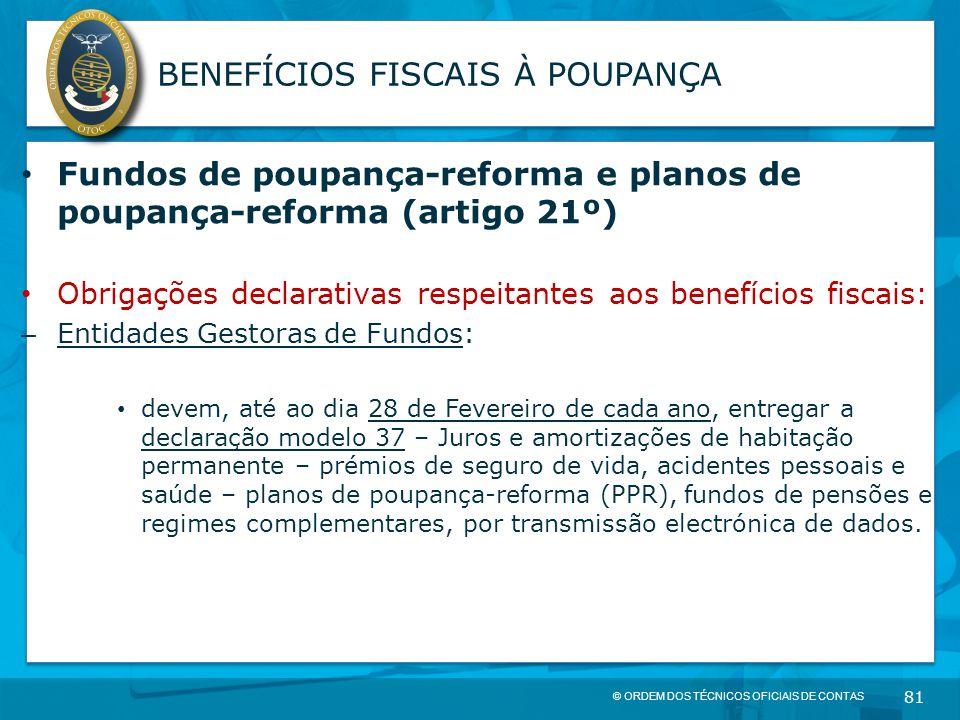 © ORDEM DOS TÉCNICOS OFICIAIS DE CONTAS 81 BENEFÍCIOS FISCAIS À POUPANÇA Fundos de poupança-reforma e planos de poupança-reforma (artigo 21º) Obrigaçõ