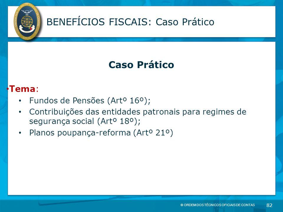 © ORDEM DOS TÉCNICOS OFICIAIS DE CONTAS 82 BENEFÍCIOS FISCAIS: Caso Prático Caso Prático Tema: Fundos de Pensões (Artº 16º); Contribuições das entidad