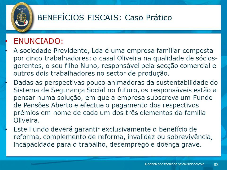© ORDEM DOS TÉCNICOS OFICIAIS DE CONTAS 83 BENEFÍCIOS FISCAIS: Caso Prático ENUNCIADO: A sociedade Previdente, Lda é uma empresa familiar composta por