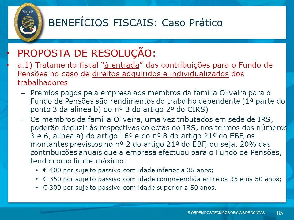 """© ORDEM DOS TÉCNICOS OFICIAIS DE CONTAS 85 BENEFÍCIOS FISCAIS: Caso Prático PROPOSTA DE RESOLUÇÃO: a.1) Tratamento fiscal """"à entrada"""" das contribuiçõe"""