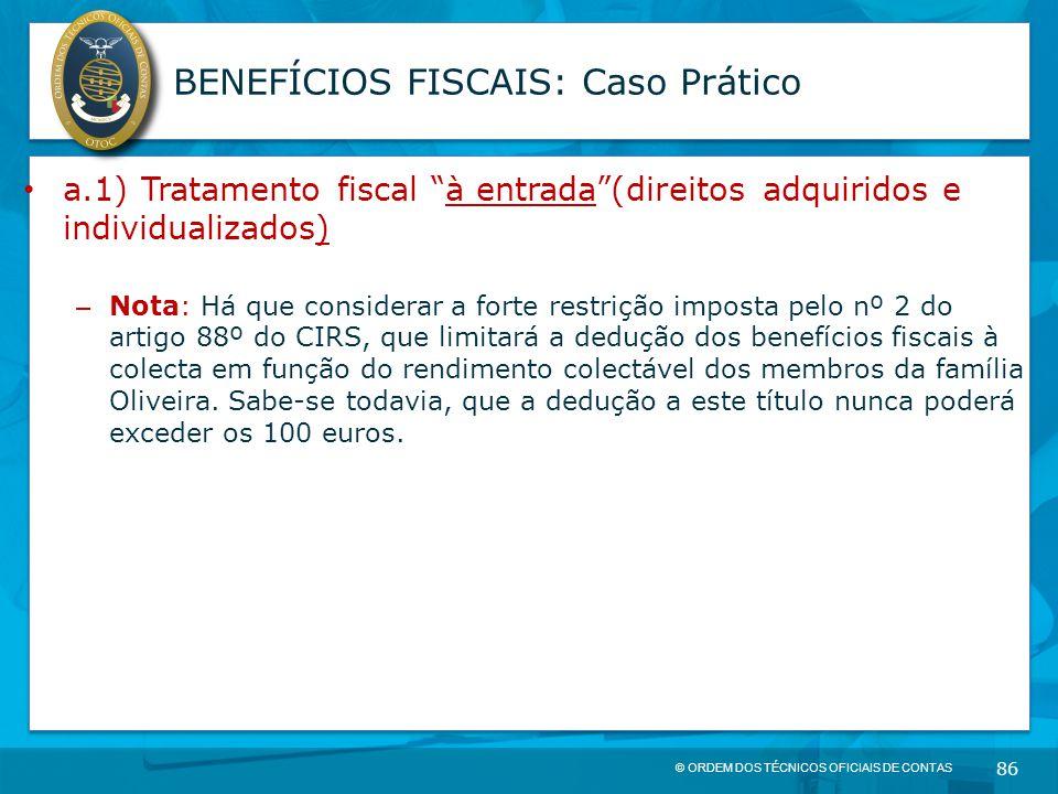 """© ORDEM DOS TÉCNICOS OFICIAIS DE CONTAS 86 BENEFÍCIOS FISCAIS: Caso Prático a.1) Tratamento fiscal """"à entrada""""(direitos adquiridos e individualizados)"""