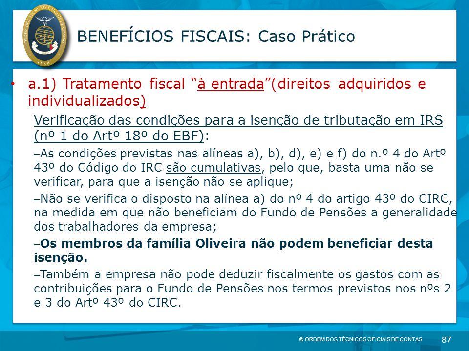"""© ORDEM DOS TÉCNICOS OFICIAIS DE CONTAS 87 BENEFÍCIOS FISCAIS: Caso Prático a.1) Tratamento fiscal """"à entrada""""(direitos adquiridos e individualizados)"""