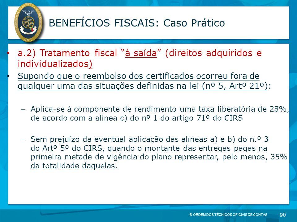 """© ORDEM DOS TÉCNICOS OFICIAIS DE CONTAS 90 BENEFÍCIOS FISCAIS: Caso Prático a.2) Tratamento fiscal """"à saída"""" (direitos adquiridos e individualizados)"""