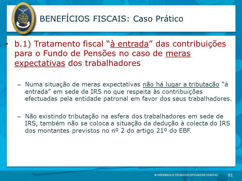 """© ORDEM DOS TÉCNICOS OFICIAIS DE CONTAS 91 BENEFÍCIOS FISCAIS: Caso Prático b.1) Tratamento fiscal """"à entrada"""" das contribuições para o Fundo de Pensõ"""