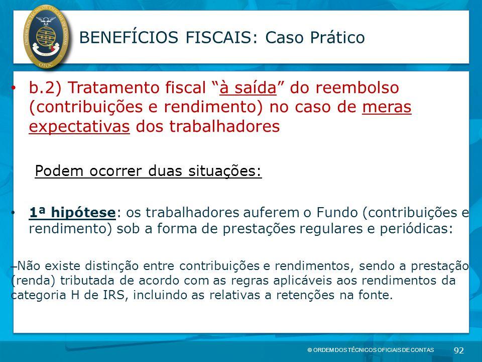 """© ORDEM DOS TÉCNICOS OFICIAIS DE CONTAS 92 BENEFÍCIOS FISCAIS: Caso Prático b.2) Tratamento fiscal """"à saída"""" do reembolso (contribuições e rendimento)"""