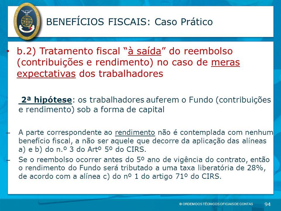 """© ORDEM DOS TÉCNICOS OFICIAIS DE CONTAS 94 BENEFÍCIOS FISCAIS: Caso Prático b.2) Tratamento fiscal """"à saída"""" do reembolso (contribuições e rendimento)"""