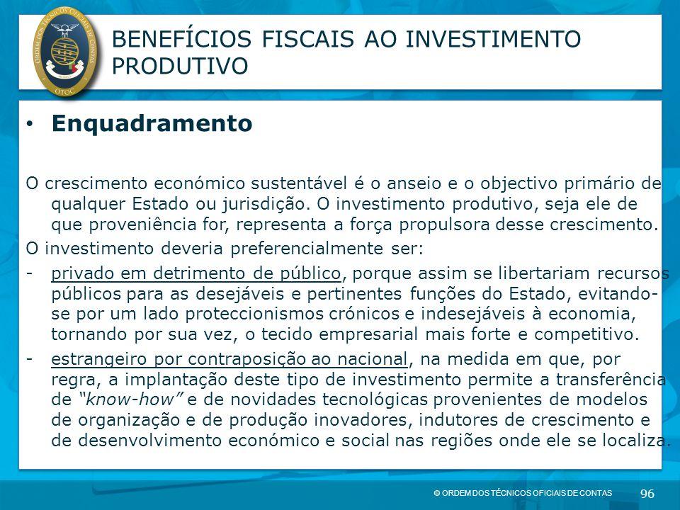© ORDEM DOS TÉCNICOS OFICIAIS DE CONTAS 96 BENEFÍCIOS FISCAIS AO INVESTIMENTO PRODUTIVO Enquadramento O crescimento económico sustentável é o anseio e