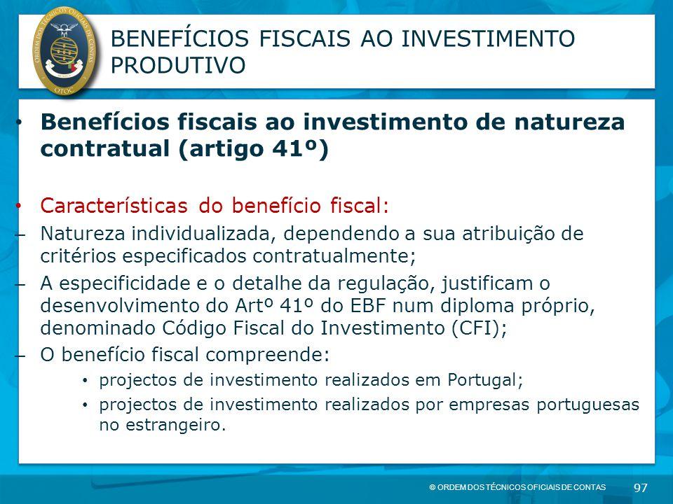 © ORDEM DOS TÉCNICOS OFICIAIS DE CONTAS 97 BENEFÍCIOS FISCAIS AO INVESTIMENTO PRODUTIVO Benefícios fiscais ao investimento de natureza contratual (art