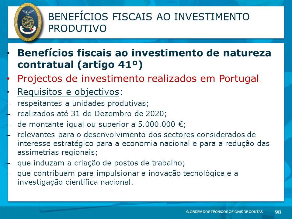 © ORDEM DOS TÉCNICOS OFICIAIS DE CONTAS 98 BENEFÍCIOS FISCAIS AO INVESTIMENTO PRODUTIVO Benefícios fiscais ao investimento de natureza contratual (art
