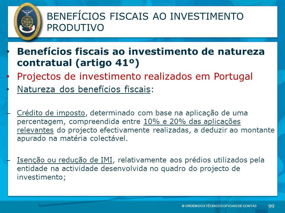© ORDEM DOS TÉCNICOS OFICIAIS DE CONTAS 99 BENEFÍCIOS FISCAIS AO INVESTIMENTO PRODUTIVO Benefícios fiscais ao investimento de natureza contratual (art