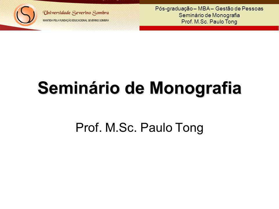 Pós-graduação – MBA – Gestão de Pessoas Seminário de Monografia Prof. M.Sc. Paulo Tong Seminário de Monografia Prof. M.Sc. Paulo Tong
