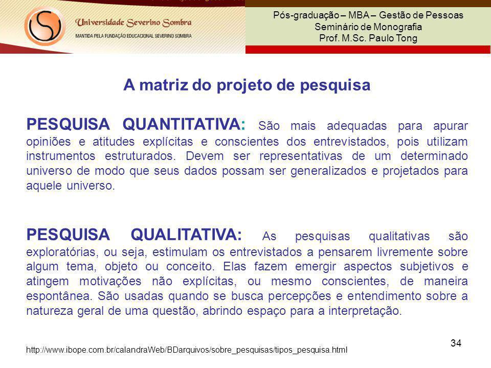 34 Pós-graduação – MBA – Gestão de Pessoas Seminário de Monografia Prof. M.Sc. Paulo Tong A matriz do projeto de pesquisa PESQUISA QUANTITATIVA: São m