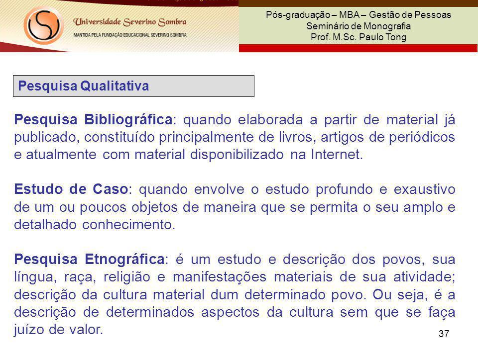 37 Pós-graduação – MBA – Gestão de Pessoas Seminário de Monografia Prof. M.Sc. Paulo Tong Pesquisa Qualitativa Pesquisa Bibliográfica: quando elaborad