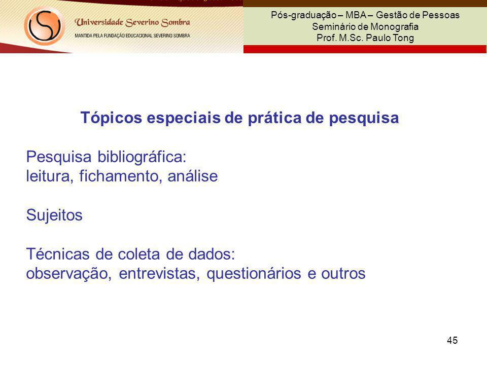 45 Pós-graduação – MBA – Gestão de Pessoas Seminário de Monografia Prof. M.Sc. Paulo Tong Tópicos especiais de prática de pesquisa Pesquisa bibliográf
