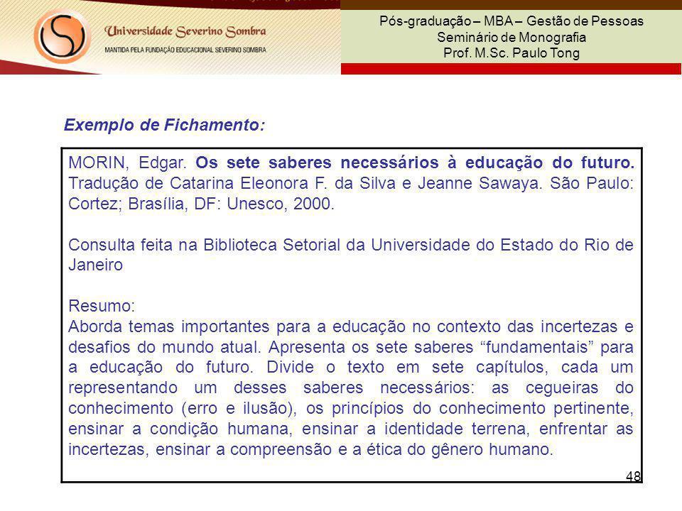 48 Pós-graduação – MBA – Gestão de Pessoas Seminário de Monografia Prof. M.Sc. Paulo Tong MORIN, Edgar. Os sete saberes necessários à educação do futu