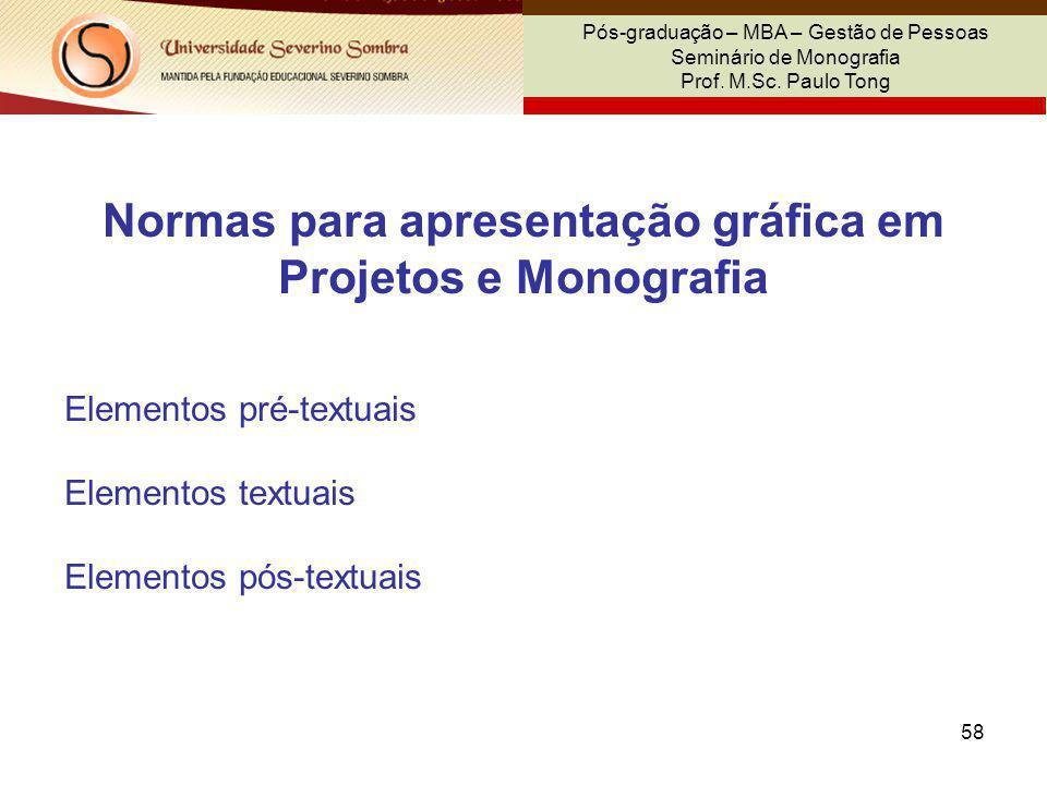58 Pós-graduação – MBA – Gestão de Pessoas Seminário de Monografia Prof. M.Sc. Paulo Tong Normas para apresentação gráfica em Projetos e Monografia El