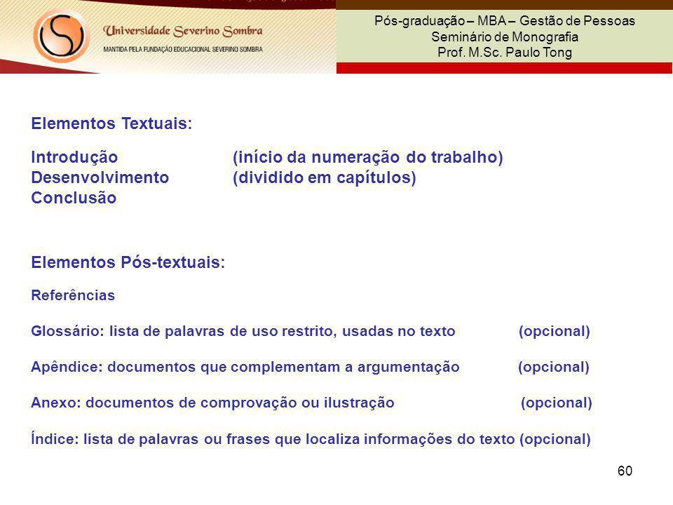60 Pós-graduação – MBA – Gestão de Pessoas Seminário de Monografia Prof. M.Sc. Paulo Tong Elementos Textuais: Introdução (início da numeração do traba