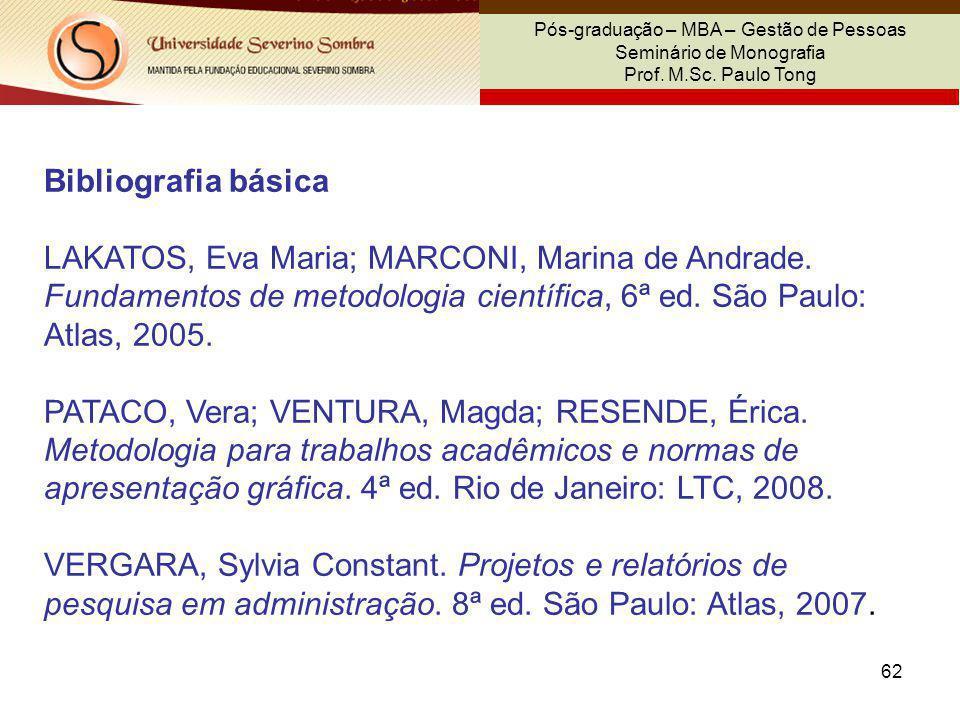 62 Pós-graduação – MBA – Gestão de Pessoas Seminário de Monografia Prof. M.Sc. Paulo Tong Bibliografia básica LAKATOS, Eva Maria; MARCONI, Marina de A