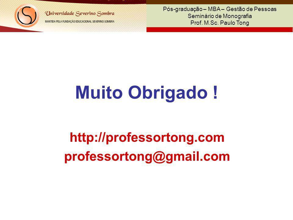 Pós-graduação – MBA – Gestão de Pessoas Seminário de Monografia Prof. M.Sc. Paulo Tong Muito Obrigado ! http://professortong.com professortong@gmail.c