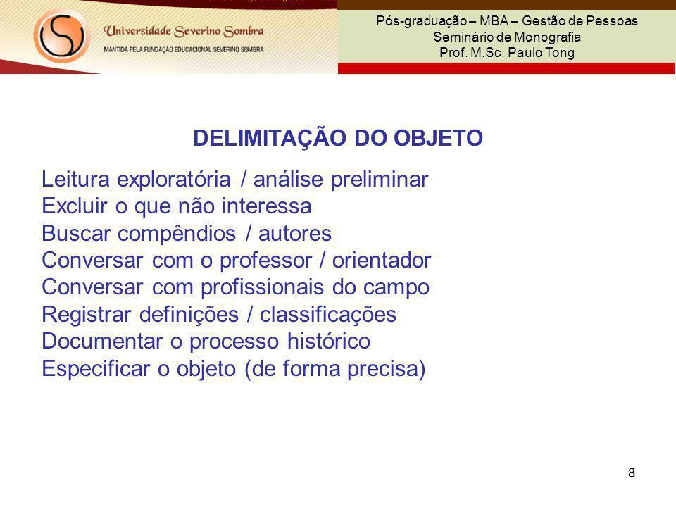 8 Pós-graduação – MBA – Gestão de Pessoas Seminário de Monografia Prof. M.Sc. Paulo Tong DELIMITAÇÃO DO OBJETO Leitura exploratória / análise prelimin