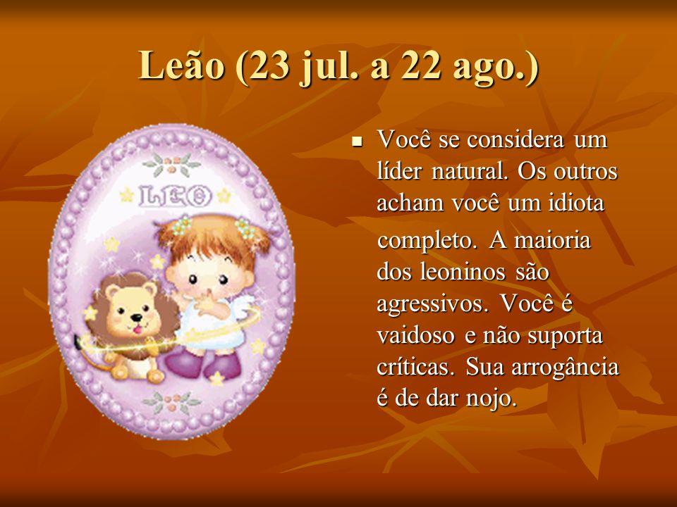 Leão (23 jul.a 22 ago.) Você se considera um líder natural.