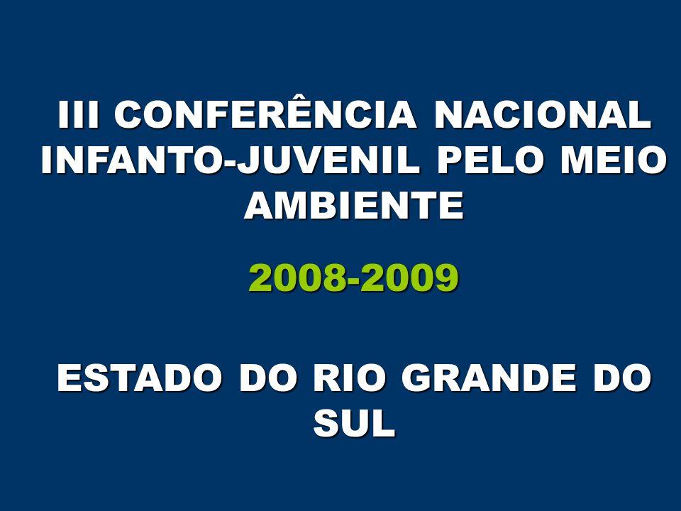 III CONFERÊNCIA NACIONAL INFANTO-JUVENIL PELO MEIO AMBIENTE 2008-2009 ESTADO DO RIO GRANDE DO SUL