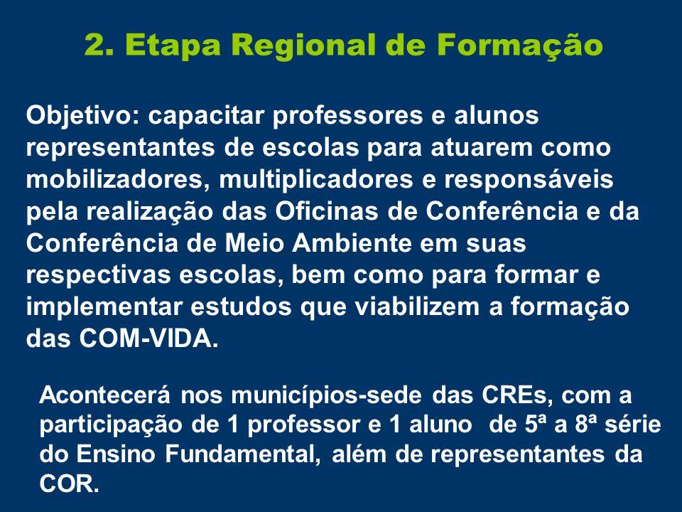 2. Etapa Regional de Formação Acontecerá nos municípios-sede das CREs, com a participação de 1 professor e 1 aluno de 5ª a 8ª série do Ensino Fundamen