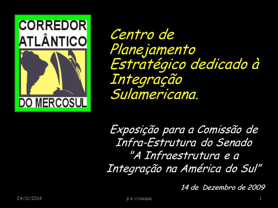 Exposição para a Comissão de Infra-Estrutura do Senado A Infraestrutura e a Integração na América do Sul 14 de Dezembro de 2009 Centro de Planejamento Estratégico dedicado à Integração Sulamericana.