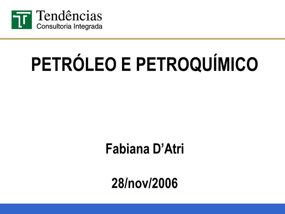 PETRÓLEO E PETROQUÍMICO Fabiana D'Atri 28/nov/2006