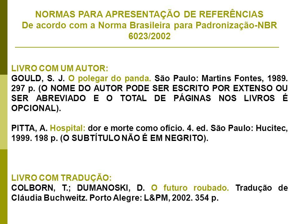 NORMAS PARA APRESENTAÇÃO DE REFERÊNCIAS De acordo com a Norma Brasileira para Padronização-NBR 6023/2002 LIVRO COM UM AUTOR: GOULD, S. J. O polegar do