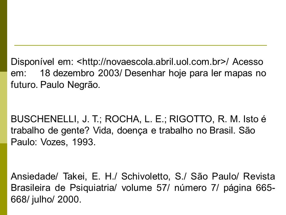 Disponível em: / Acesso em: 18 dezembro 2003/ Desenhar hoje para ler mapas no futuro. Paulo Negrão. BUSCHENELLI, J. T.; ROCHA, L. E.; RIGOTTO, R. M. I
