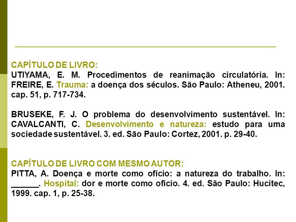 CAPÍTULO DE LIVRO: UTIYAMA, E. M. Procedimentos de reanimação circulatória. In: FREIRE, E. Trauma: a doença dos séculos. São Paulo: Atheneu, 2001. cap
