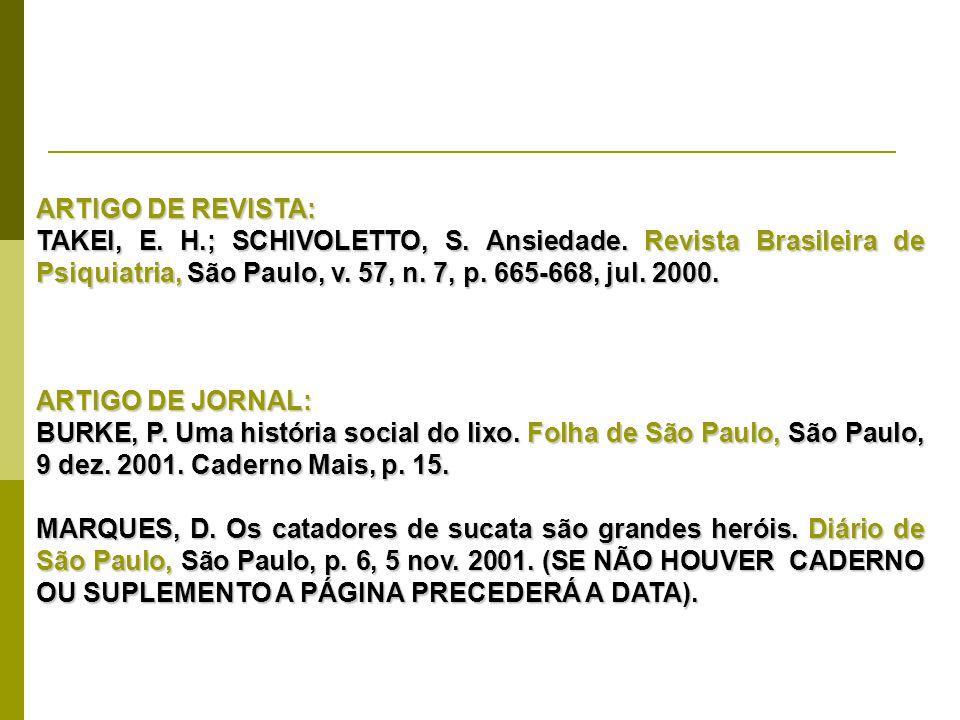 ARTIGO DE REVISTA: TAKEI, E. H.; SCHIVOLETTO, S. Ansiedade. Revista Brasileira de Psiquiatria, São Paulo, v. 57, n. 7, p. 665-668, jul. 2000. ARTIGO D