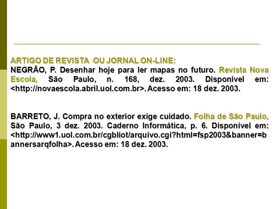 ARTIGO DE REVISTA OU JORNAL ON-LINE: NEGRÃO, P. Desenhar hoje para ler mapas no futuro. Revista Nova Escola, São Paulo, n. 168, dez. 2003. Disponível