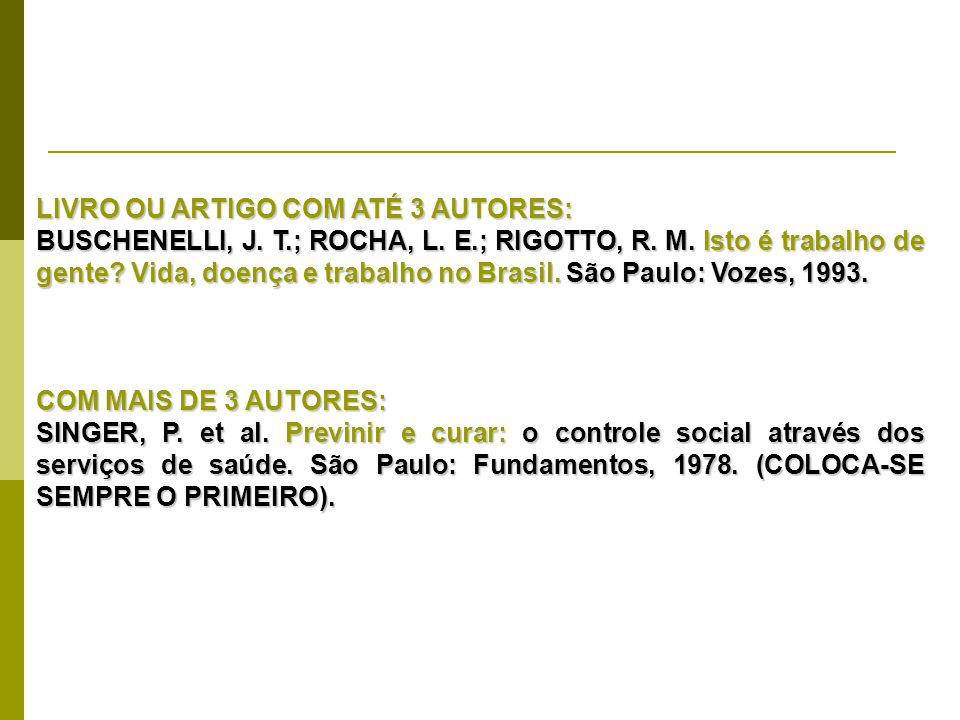 LIVRO OU ARTIGO COM ATÉ 3 AUTORES: BUSCHENELLI, J. T.; ROCHA, L. E.; RIGOTTO, R. M. Isto é trabalho de gente? Vida, doença e trabalho no Brasil. São P