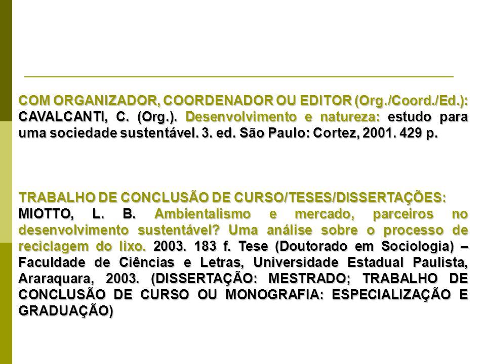 COM ORGANIZADOR, COORDENADOR OU EDITOR (Org./Coord./Ed.): CAVALCANTI, C. (Org.). Desenvolvimento e natureza: estudo para uma sociedade sustentável. 3.