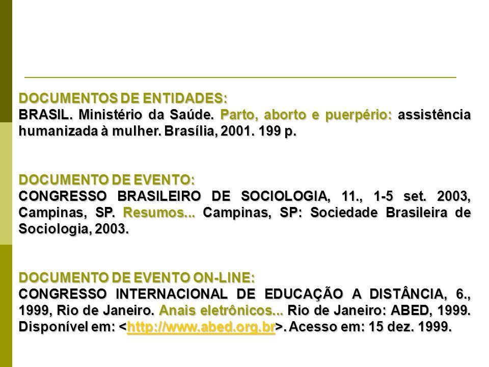 DOCUMENTOS DE ENTIDADES: BRASIL. Ministério da Saúde. Parto, aborto e puerpério: assistência humanizada à mulher. Brasília, 2001. 199 p. DOCUMENTO DE