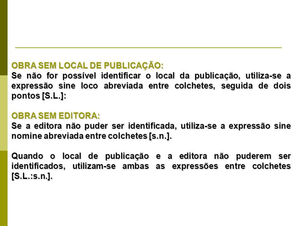 OBRA SEM LOCAL DE PUBLICAÇÃO: Se não for possível identificar o local da publicação, utiliza-se a expressão sine loco abreviada entre colchetes, segui