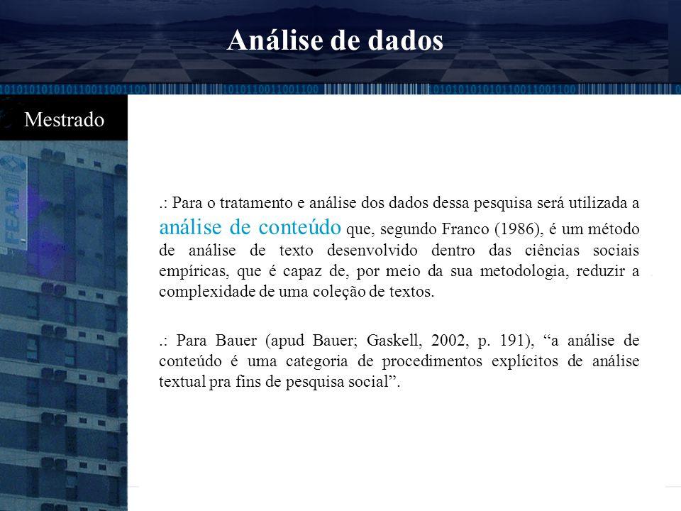 Análise de dados.: Para o tratamento e análise dos dados dessa pesquisa será utilizada a análise de conteúdo que, segundo Franco (1986), é um método d