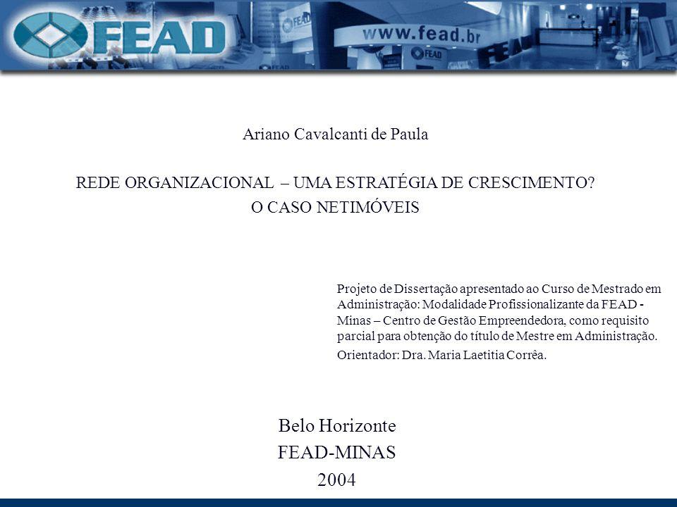 Ariano Cavalcanti de Paula REDE ORGANIZACIONAL – UMA ESTRATÉGIA DE CRESCIMENTO? O CASO NETIMÓVEIS Projeto de Dissertação apresentado ao Curso de Mestr