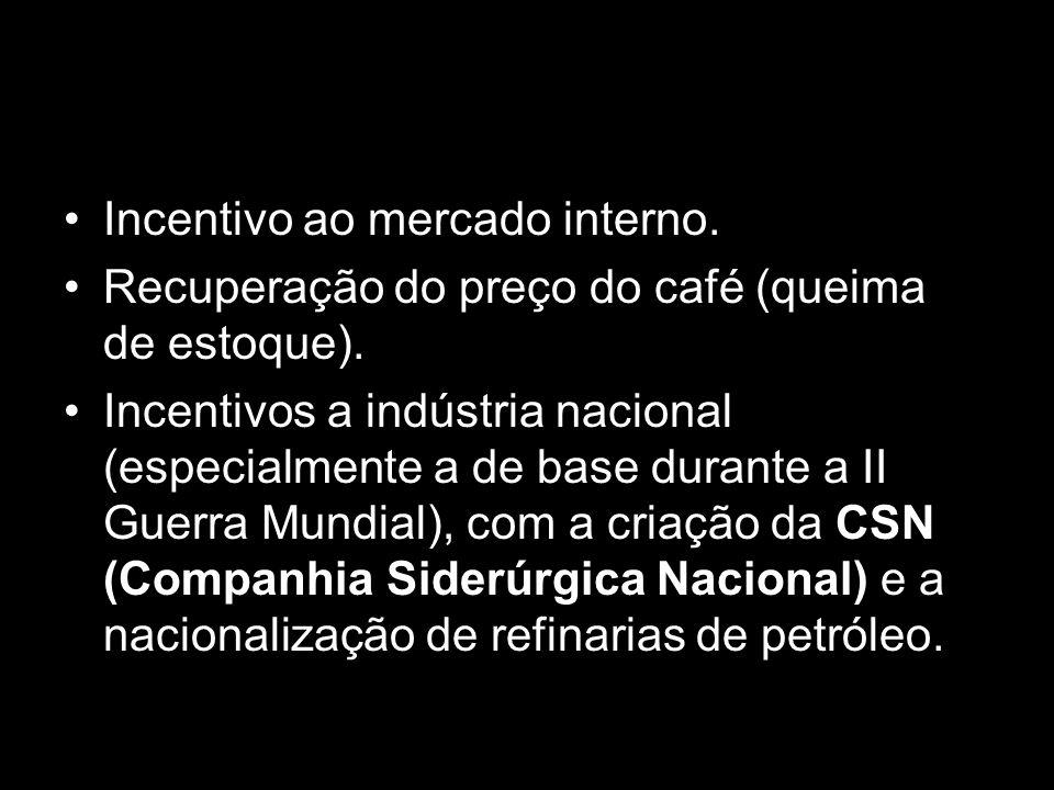 Incentivo ao mercado interno. Recuperação do preço do café (queima de estoque). Incentivos a indústria nacional (especialmente a de base durante a II