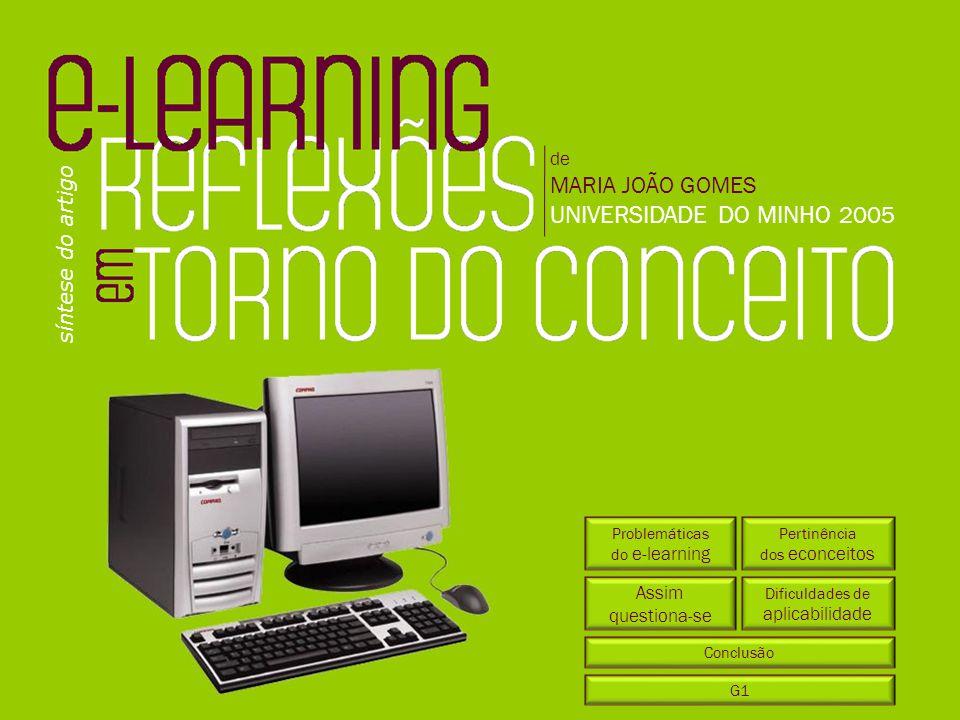 síntese do artigo de MARIA JOÃO GOMES UNIVERSIDADE DO MINHO 2005 Problemáticas do e-learning Pertinência dos econceitos Dificuldades de aplicabilidade Conclusão Assim questiona-se G1