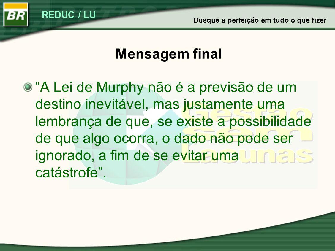 """REDUC / LU Mensagem final """"A Lei de Murphy não é a previsão de um destino inevitável, mas justamente uma lembrança de que, se existe a possibilidade d"""