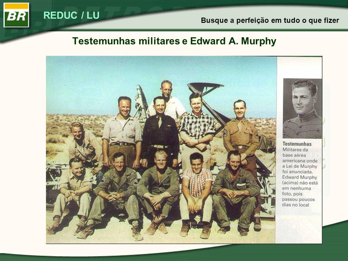 REDUC / LU Testemunhas militares e Edward A. Murphy Busque a perfeição em tudo o que fizer