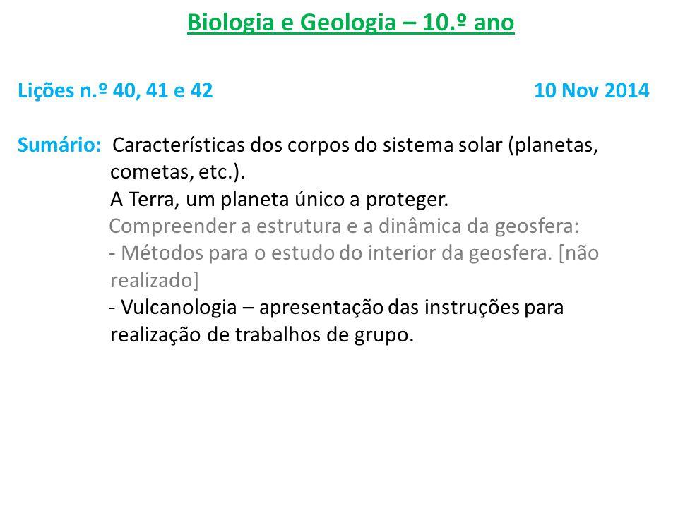 Biologia e Geologia – 10.º ano Lições n.º 40, 41 e 4210 Nov 2014 Sumário: Características dos corpos do sistema solar (planetas, cometas, etc.). A Ter