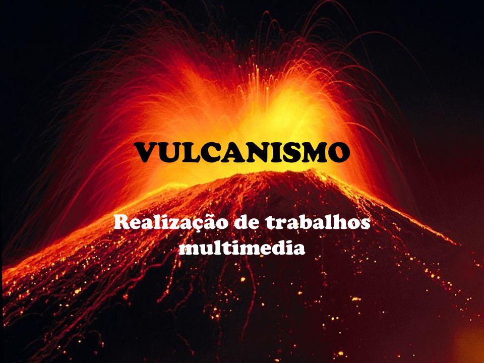 VULCANISMO Realização de trabalhos multimedia