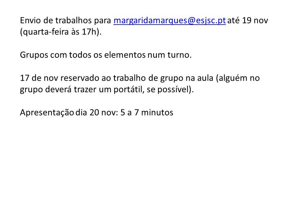Envio de trabalhos para margaridamarques@esjsc.pt até 19 nov (quarta-feira às 17h).margaridamarques@esjsc.pt Grupos com todos os elementos num turno.
