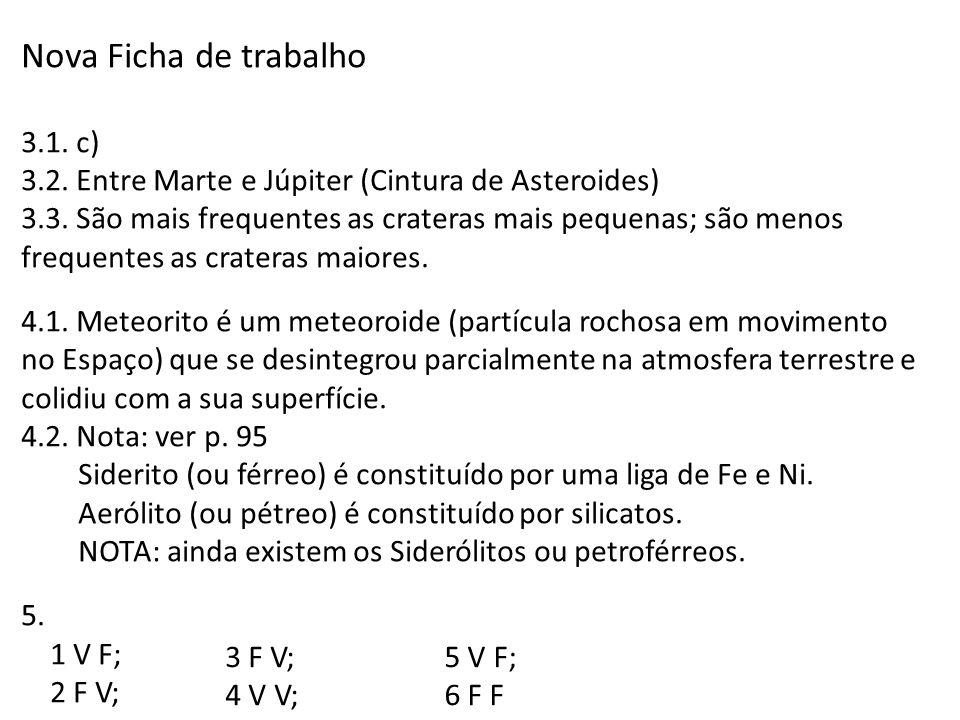 Nova Ficha de trabalho 3.1. c) 3.2. Entre Marte e Júpiter (Cintura de Asteroides) 3.3. São mais frequentes as crateras mais pequenas; são menos freque