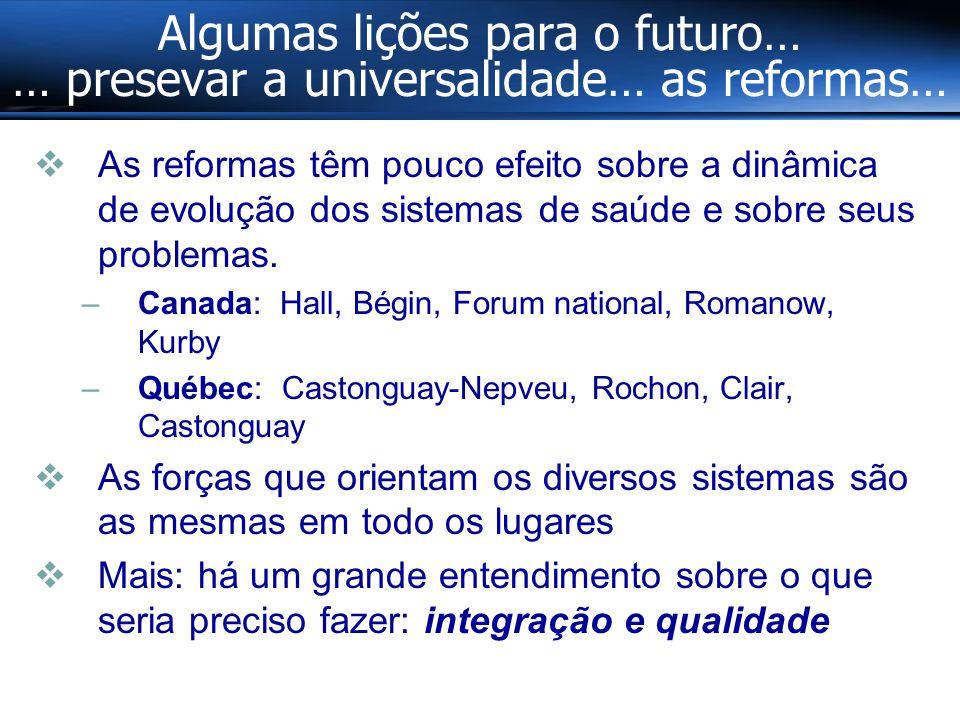 Algumas lições para o futuro… … presevar a universalidade… as reformas…  As reformas têm pouco efeito sobre a dinâmica de evolução dos sistemas de saúde e sobre seus problemas.